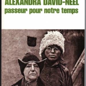 Alexandra David-Néel, passeur pour notre temps , de Joëlle Désiré-Marchand