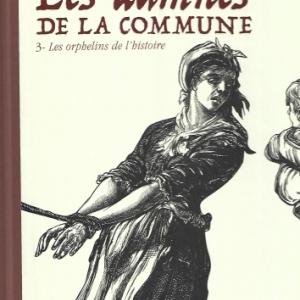 Les Damnés de la Commune. Tome 3. Les Orphelins de l'Histoire