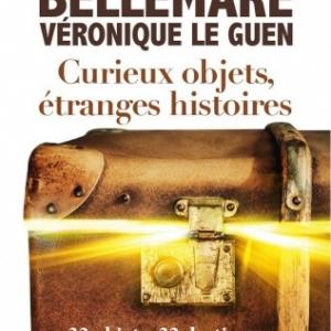 CURIEUX OBJETS, ÉTRANGES HISTOIRES par PIERRE BELLEMARE et VÉRONIQUE LE GUEN chez FLAMMARION