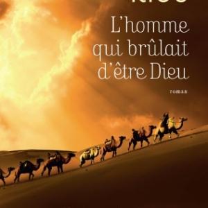 L'HOMME QUI BRÛLAIT D'ÊTRE DIEU par  JEAN-MICHEL RIOU chez Flammarion
