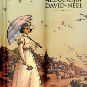 UNE VIE AVEC ALEXANDRA DAVID-NEEL, tome 3