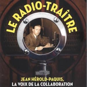 Le radio-traître. Jean Herold-Paquis, la voix de la collaboration, par  Yves Pourcher.