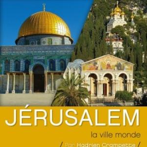 """""""Exploration du Monde"""" : """"Jérusalem, la Ville Monde"""", jusqu'au 26 Décembre"""