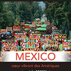 """A Bruxelles et en Walonie, """"Mexico, Coeur vibrant des Amériques"""", à """"Exploration du Monde"""""""