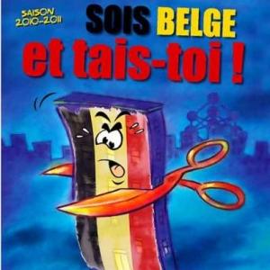 Sois Belge et tais-toi ...Sois Wallon et ouvre-la...