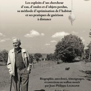 """Le livre de Jean-Philippe Legrand, """"MARCEL JEANPIERRE, SOURCIER D'ARDENNE, les exploits d'un chercheur d'ondes"""