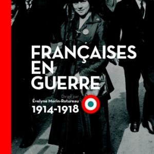 Francaises en guerre, 1914 a 1918  Editions  Autrement.