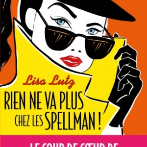 Rien ne va plus chez les Spellman ! de Lisa Lutz    Albin Michel.