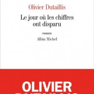 Le jour ou les chiffres ont disparu de Olivier Dutaillis  Editions Albin Michel.