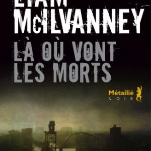 La ou vont les morts de Liam McIlvanney    Editions Metailie.