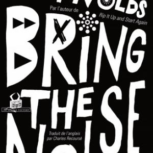 Bring the Noise de Simon Reynolds  Editions au Diable Vauvert.