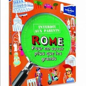 Interdit aux parents  Rome  Pour en savoir plus que les grands  Lonely Planet.