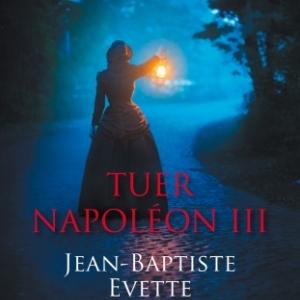 Tuer Napoleon III de Jean Baptiste Evette   Editions Plon.