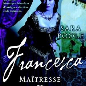 Francesca, La Maitresse des Borgia de Sara Poole  MA Editions.