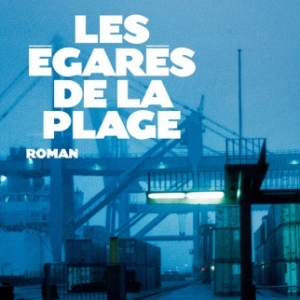 Les egares de la plage de Philippe Huet   Editions Albin Michel.
