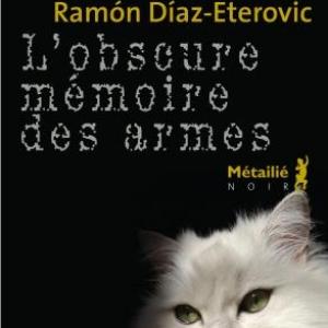 L'Obscure mémoire des armes de Ramon Diaz-Eterovic – Editions Métailié.