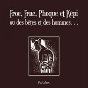 Froc, Frac, Phoque et Képi ou des bêtes et des hommes… de Adrien Franeau – Editions Baudelaire.