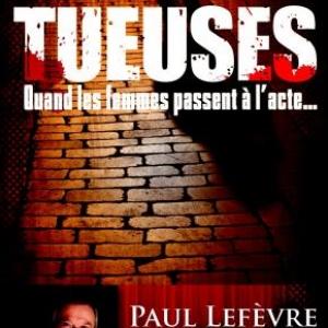 Les Tueuses de Paul Lefevre  Editions First.