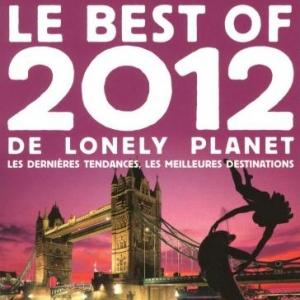 Best of 2012 de Lonely Planet, Les dernieres tendances et les meilleures destinations 2012.