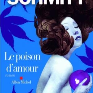Le poison d'amour de Eric Emmanuel Schmitt    Editions Albin Michel.