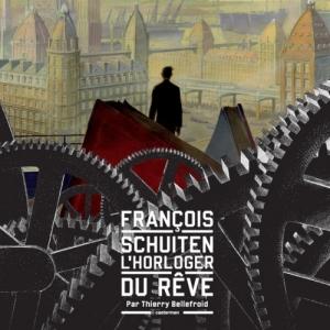 Francois Schuiten, l horloger du reve de Thierry Bellefroid  Casterman.