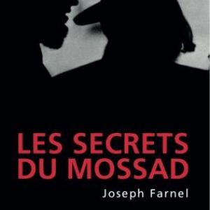 Les secrets du Mossad de Joseph Farnel  Editions du Rocher.