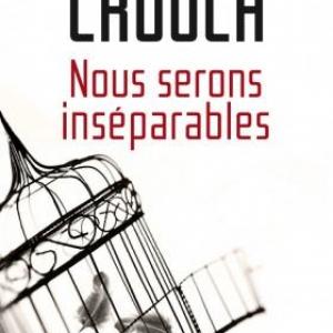 Nous serons inséparables de Julia Crouch  Editions Presses de la Cité