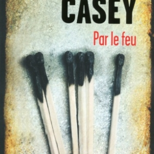Par le feu de Jane Casey  Presses de la Cite