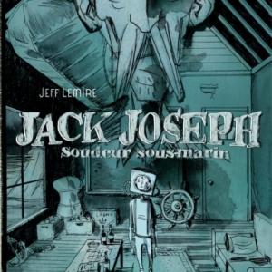 Jack Joseph, soudeur sous marin de Jeff Lemire  Editions Futuropolis.