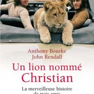 Un lion nommé Christian de A.Bourke & J. Rendall – JC Lattés.