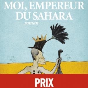 Moi, empereur du Sahara de Jean Jacques Bedu   Albin Michel.