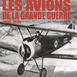 Les Avions de la Grande Guerre de Jack Herris et Bob Pearson   Editions Acropole.