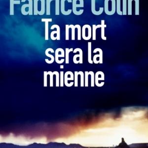 Ta mort sera la mienne de Fabrice Colin –Editions Sonatine.