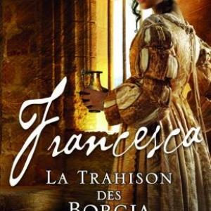 Francesca T2, La Trahison des Borgia de Sara Poole  MA Editions.