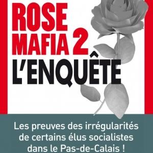Rose Mafia 2, L'enquete de Gérard Dalongeville  Editions Jacob Duvernet.
