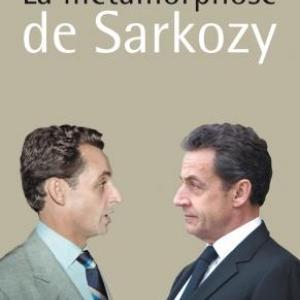 La metamorphose de Nicolas Sarkozy de Bruno Dive  Editions Jacob Duvernet.
