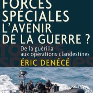 Forces speciales, l'avenir de la guerre  de Eric Denece – Editions du Rocher.
