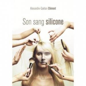 Son sang silicone de Alexandre Gaetan Clement  Editions Baudelaire.