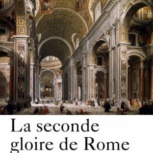 La seconde gloire de Rome XVe au XVIIe siecle de Jean Delumeau  Editions Perrin.