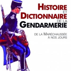Histoire et Dictionnaire de la Gendarmerie, de la Marechaussee a nos jours  Editions Jacob Duvernet.