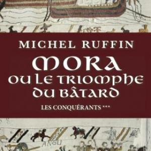 Mora ou le triomphe du batard  T3 de la trilogie Les Conquérants de Michel Ruffin  Editions Pascal Galode.