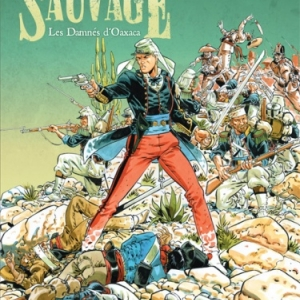 Sauvage Tome 1  Les Damnes de Oaxaca de Yann, Felix Meynet  Casterman.