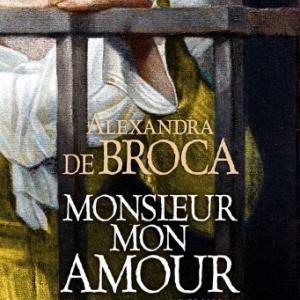 Monsieur mon Amour de Alexandra de Broca   Albin Michel.