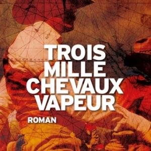 Trois mille chevaux vapeur de Antonin Varenne   Presses de la Cite.