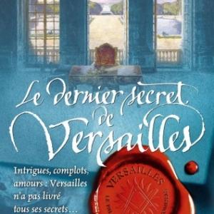 Versailles, le Palais de toutes les promesses Tome 4 de Jean Michel Riou   Editions Flammarion.