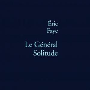 Le General Solitude de Eric Faye  Editions Stock.
