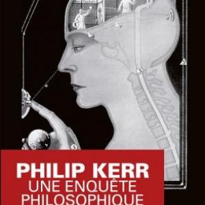 Une enquete philosophique  de Philip Kerr – Editions du Masque.