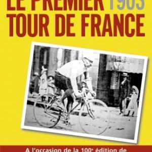 Le Premier Tour de France, tout a commence en 1903 de Jean Paul Vespini  Editions Jacob Duvernet.