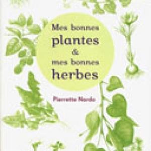 Mes bonnes plantes et mes bonnes herbes - Pierrette Nardo - éditions Rustica
