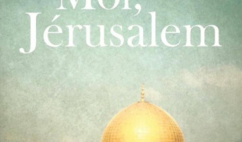 Moi Jérusalem, par Gilbert SINOUE